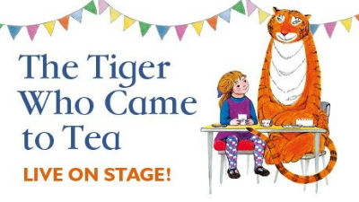 Text reads 'The Toger who Came to Tea - Live on Stage!' next to an illustration of a tiger sitting to a table next to a little girl.